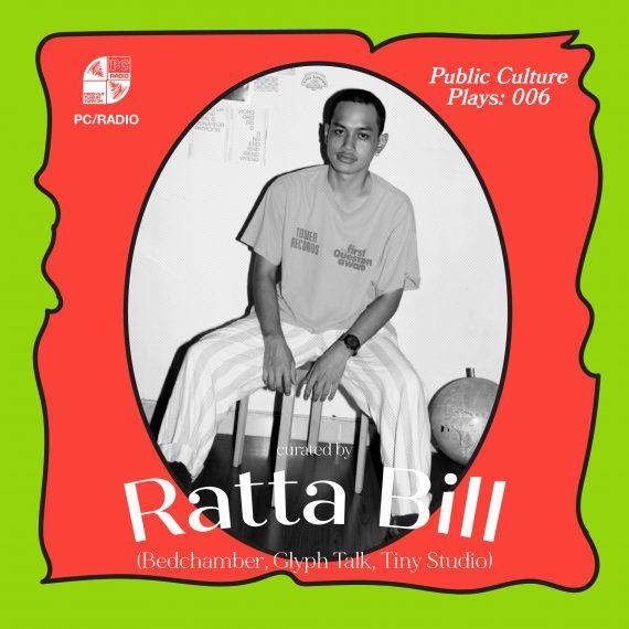 Public Culture Plays 006: Ratta Bill (Bedchamber, Glyph Talk, Tiny Studio)