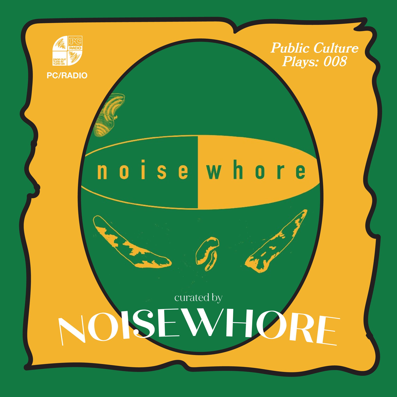 Public Culture Plays 008: Noisewhore