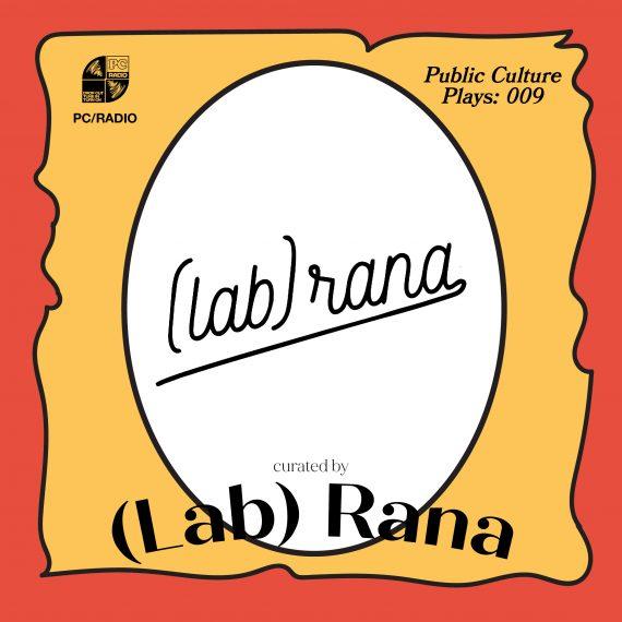 Public Culture Plays 009: (Lab) Rana